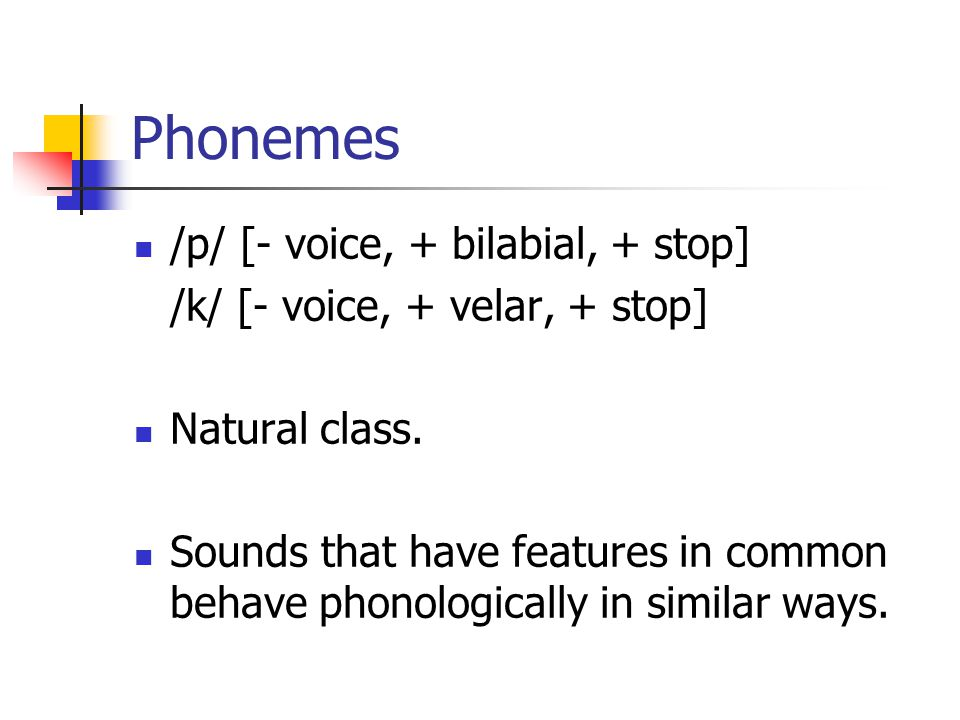 Phonemes /p/ [- voice, + bilabial, + stop]